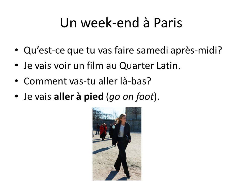 Un week-end à Paris Qu'est-ce que tu vas faire samedi après-midi