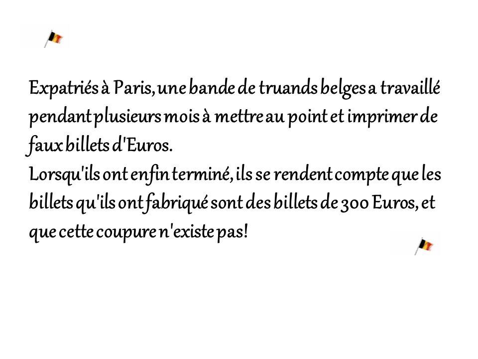 Expatriés à Paris, une bande de truands belges a travaillé pendant plusieurs mois à mettre au point et imprimer de faux billets d Euros.