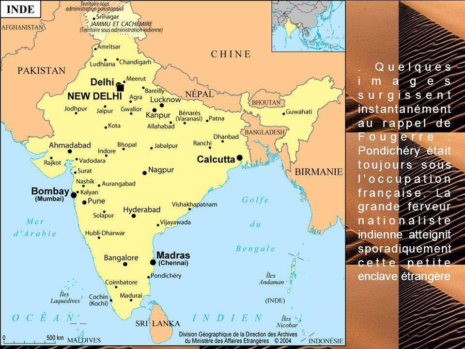 Quelques images surgissent instantanément au rappel de Fougerre : Pondichéry était toujours sous l'occupation française.
