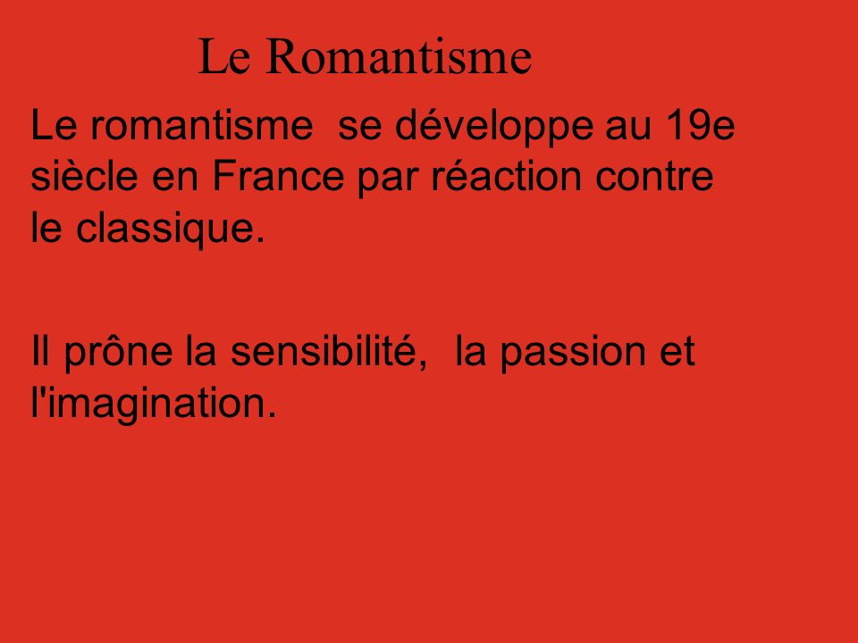 Le Romantisme Le romantisme se développe au 19e siècle en France par réaction contre le classique.