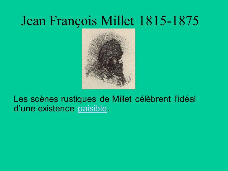Jean François Millet 1815-1875 Les scènes rustiques de Millet célèbrent l'idéal d'une existence paisible.