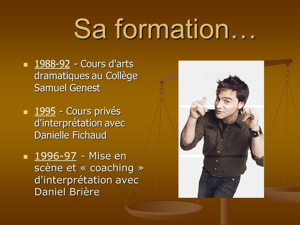 Sa formation… 1988-92 - Cours d arts dramatiques au Collège Samuel Genest. 1995 - Cours privés d interprétation avec Danielle Fichaud.
