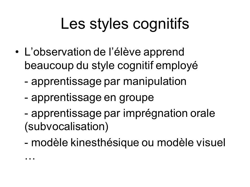 Les styles cognitifs L'observation de l'élève apprend beaucoup du style cognitif employé. - apprentissage par manipulation.