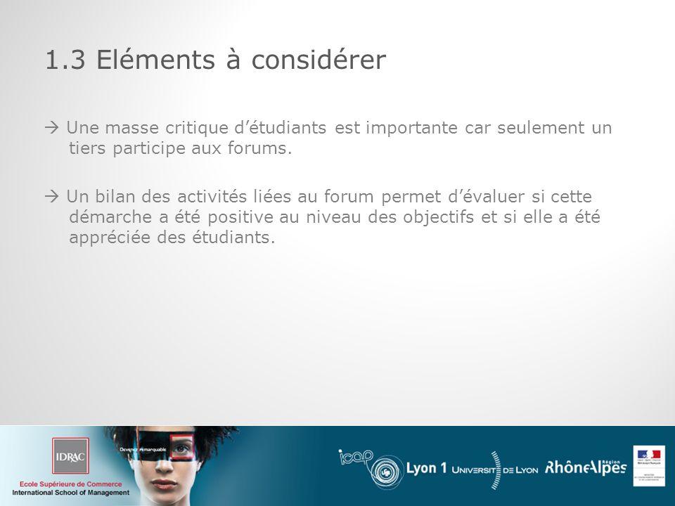1.3 Eléments à considérer  Une masse critique d'étudiants est importante car seulement un tiers participe aux forums.