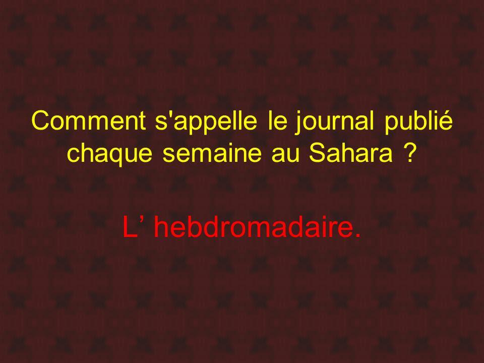 Comment s appelle le journal publié chaque semaine au Sahara
