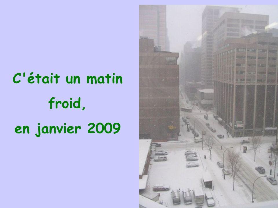 C était un matin froid, en janvier 2009