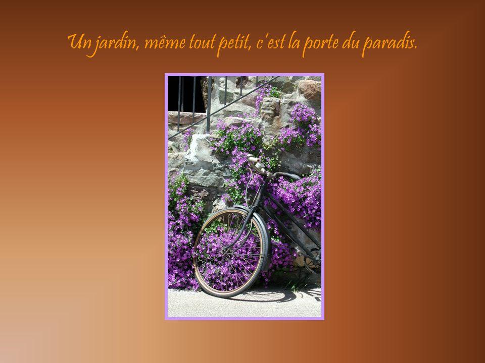 Un jardin, même tout petit, c'est la porte du paradis.