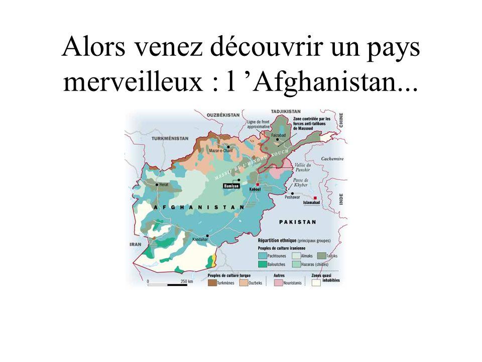 Alors venez découvrir un pays merveilleux : l 'Afghanistan...