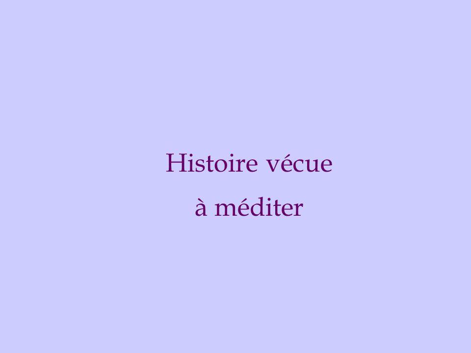 Histoire vécue à méditer