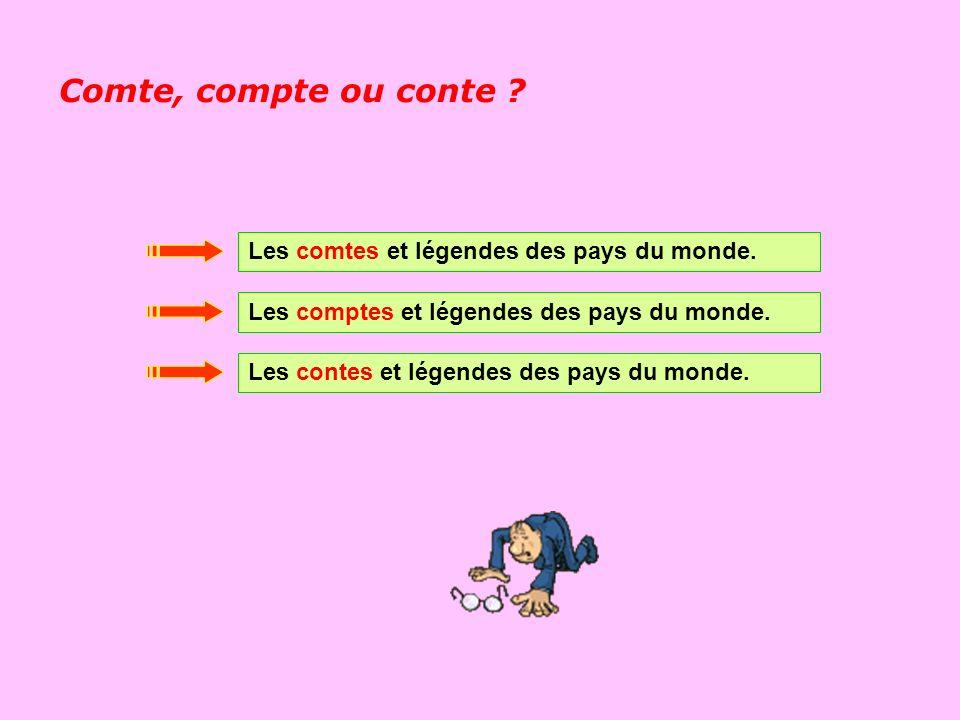 Comte, compte ou conte Les comtes et légendes des pays du monde.