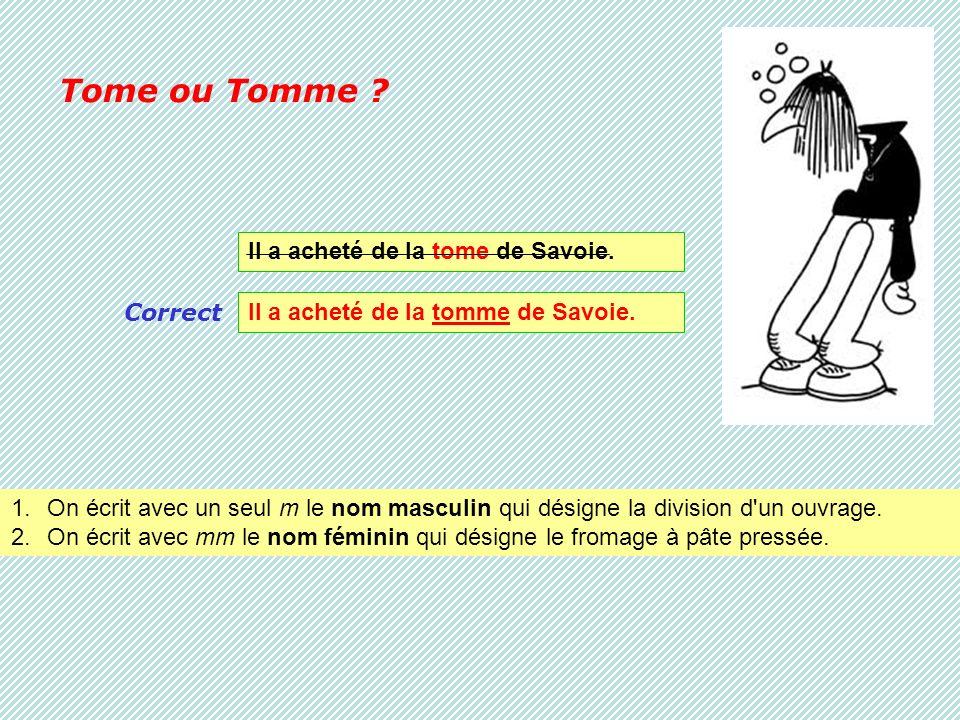 Tome ou Tomme Il a acheté de la tome de Savoie. Correct