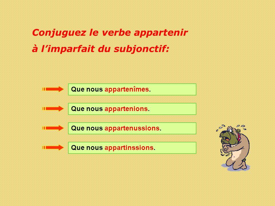 Conjuguez le verbe appartenir à l'imparfait du subjonctif: