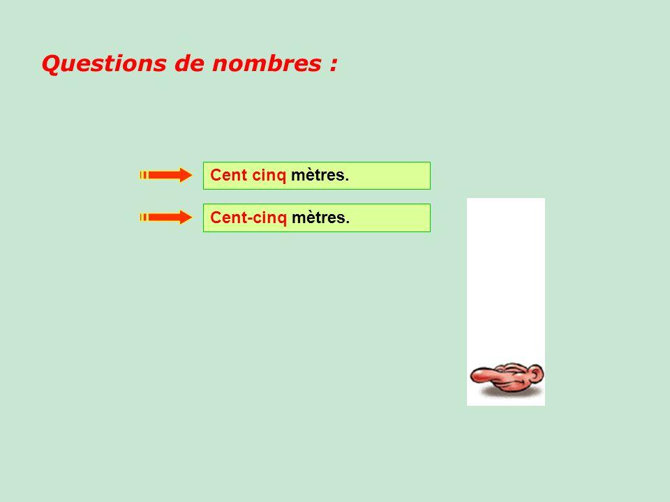 Questions de nombres : Cent cinq mètres. Cent-cinq mètres.