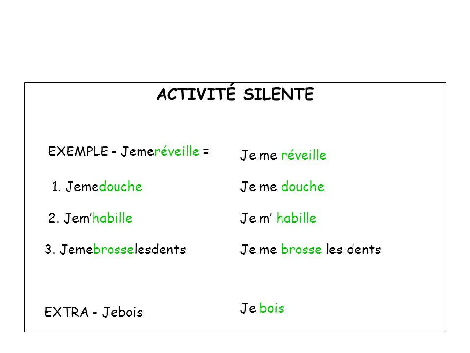 ACTIVITÉ SILENTE EXEMPLE - Jemeréveille = Je me réveille 1. Jemedouche