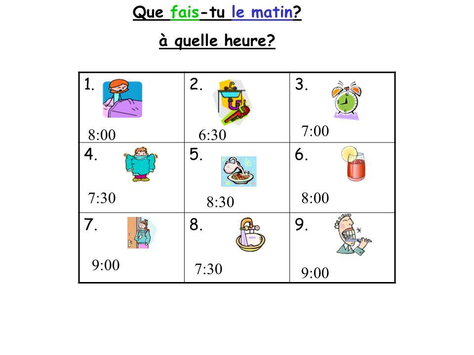 Que fais-tu le matin à quelle heure 1. 2. 3. 4. 5. 6. 7. 8. 9. 7:00. 8:00. 6:30. 7:30.