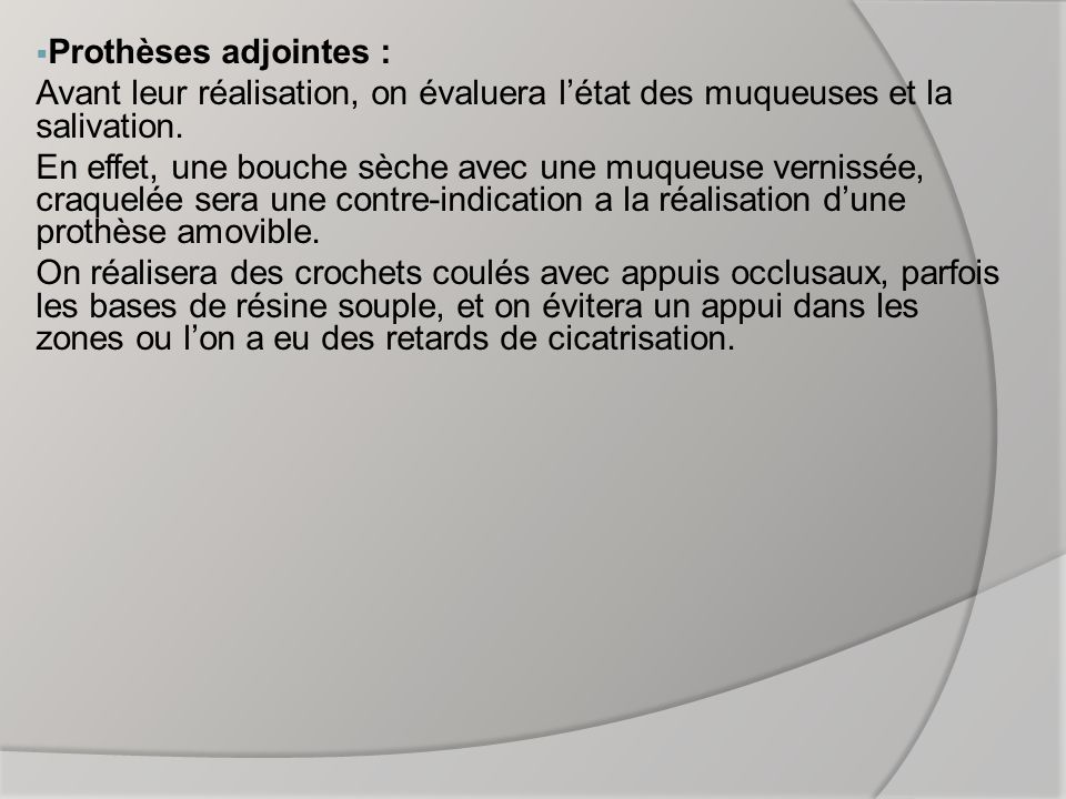 Prothèses adjointes : Avant leur réalisation, on évaluera l'état des muqueuses et la salivation.