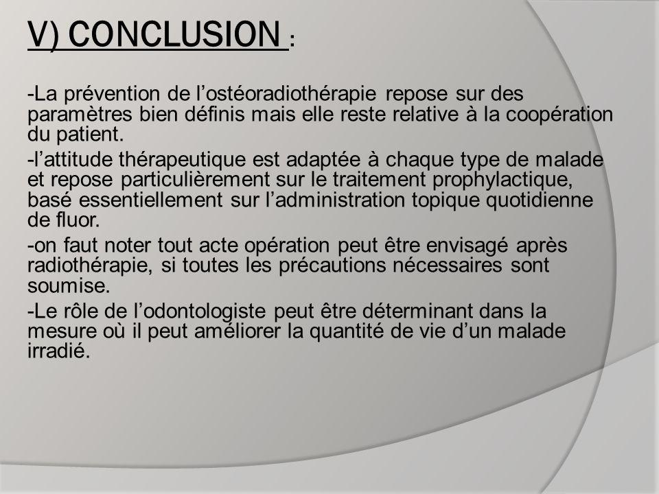 V) CONCLUSION : -La prévention de l'ostéoradiothérapie repose sur des paramètres bien définis mais elle reste relative à la coopération du patient.