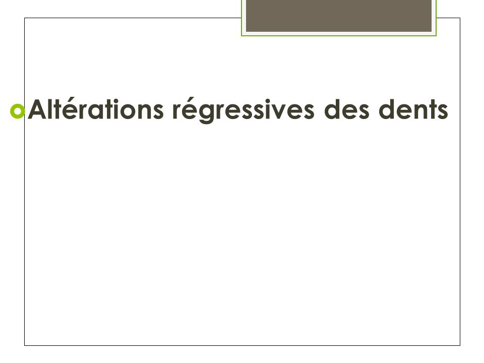 Altérations régressives des dents