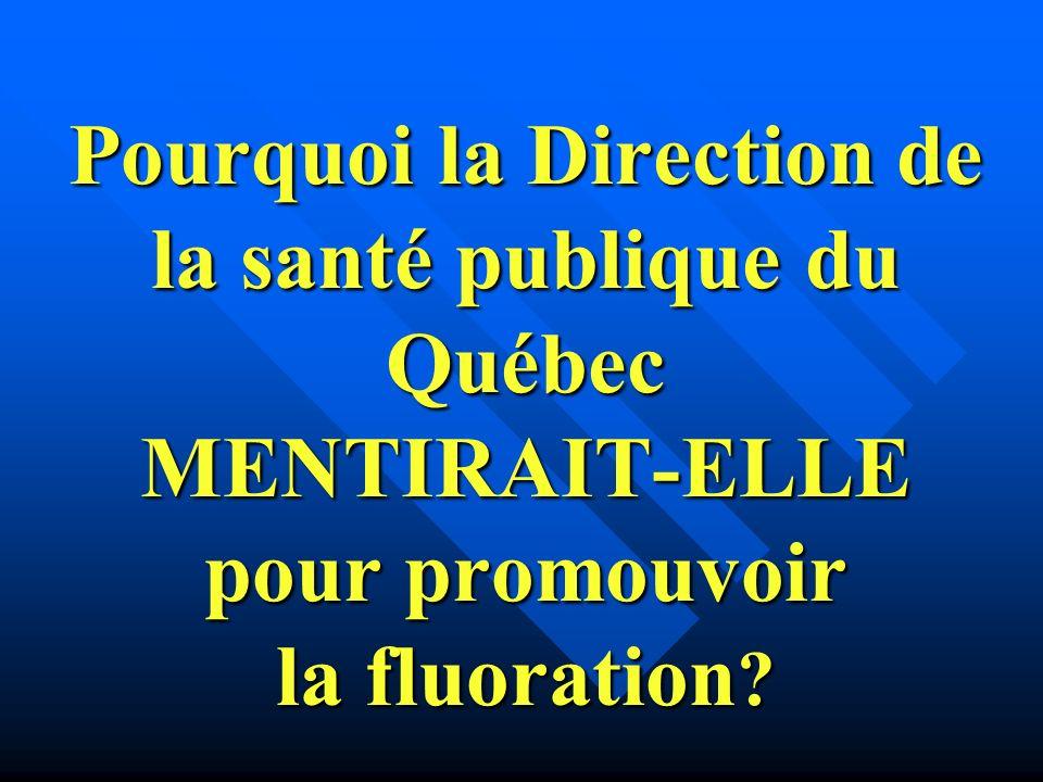 Pourquoi la Direction de la santé publique du Québec MENTIRAIT-ELLE pour promouvoir la fluoration
