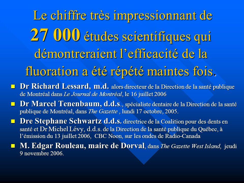 Le chiffre très impressionnant de 27 000 études scientifiques qui démontreraient l'efficacité de la fluoration a été répété maintes fois.