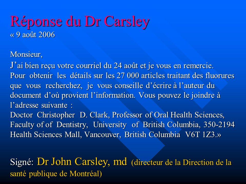 Réponse du Dr Carsley « 9 août 2006 Monsieur, J'ai bien reçu votre courriel du 24 août et je vous en remercie.