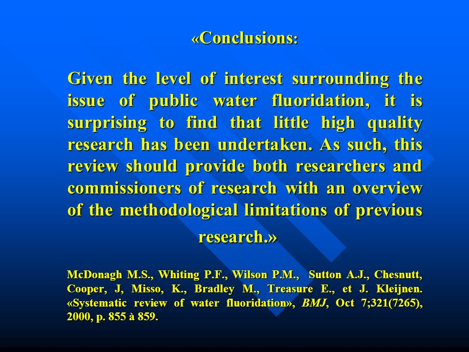 «Conclusions: Given the level of interest surrounding the issue of public water fluoridation, it is surprising to find that little high quality research has been undertaken.