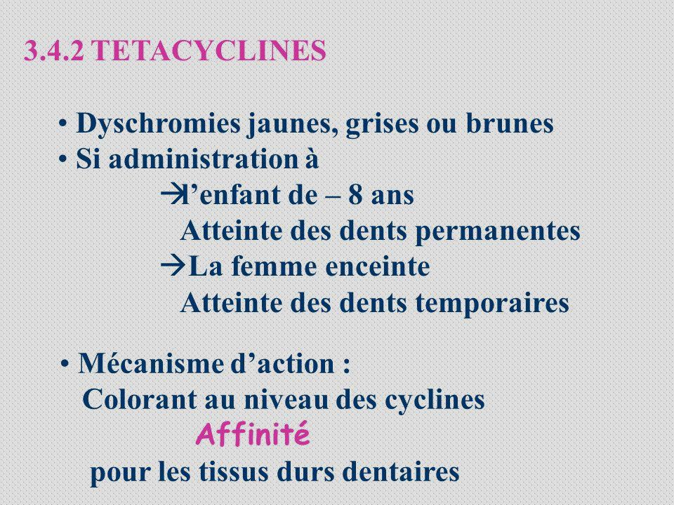 3.4.2 TETACYCLINES Dyschromies jaunes, grises ou brunes. Si administration à. l'enfant de – 8 ans.