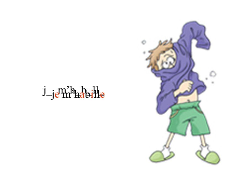 j_ m'h_b_ll_ je m'habille