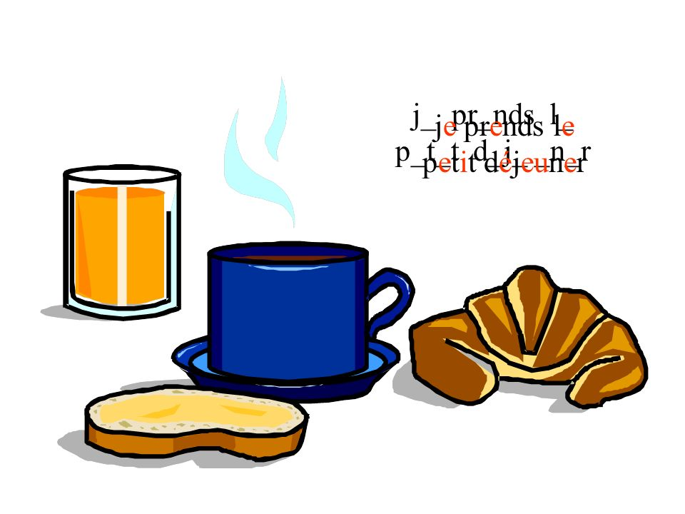 j_ pr_nds l_ p_t_t d_j_ _n_r je prends le petit déjeuner