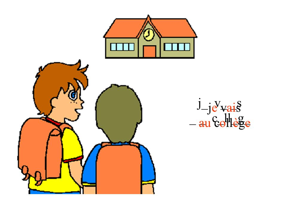 j_ v_ _s _ _ c_ll_g_ je vais au collège