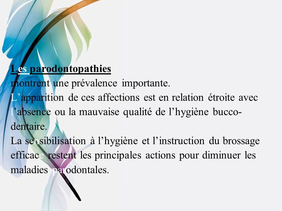 Les parodontopathies montrent une prévalence importante. L'apparition de ces affections est en relation étroite avec.