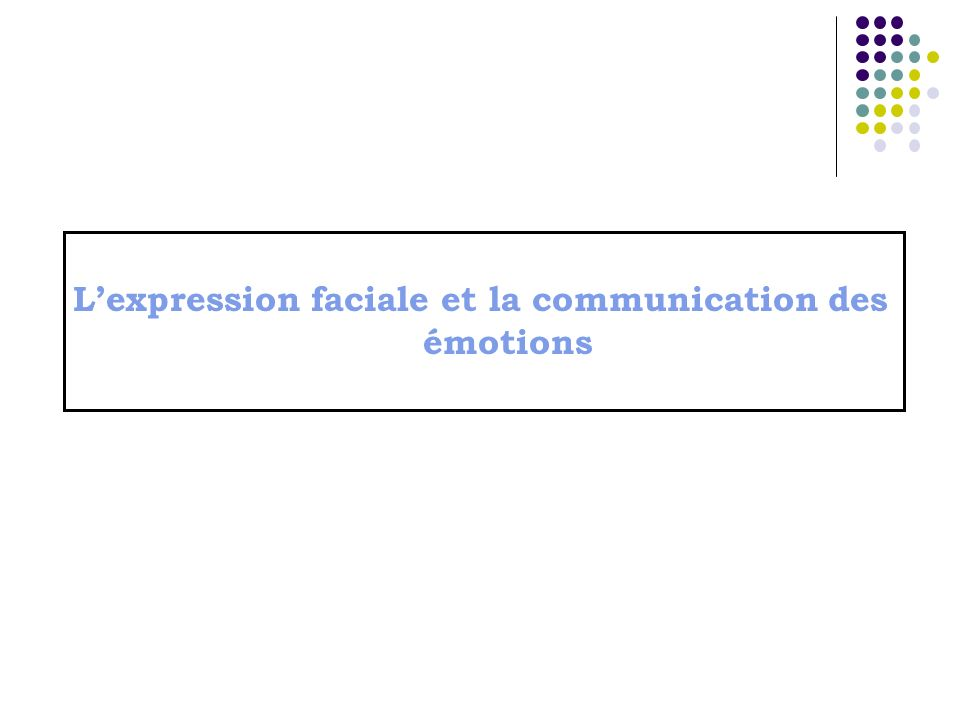L'expression faciale et la communication des émotions