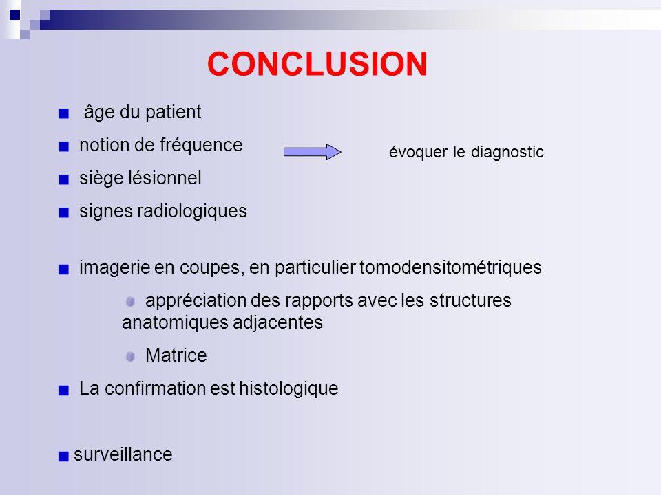 CONCLUSION âge du patient notion de fréquence siège lésionnel
