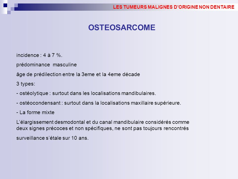 OSTEOSARCOME incidence : 4 à 7 %. prédominance masculine