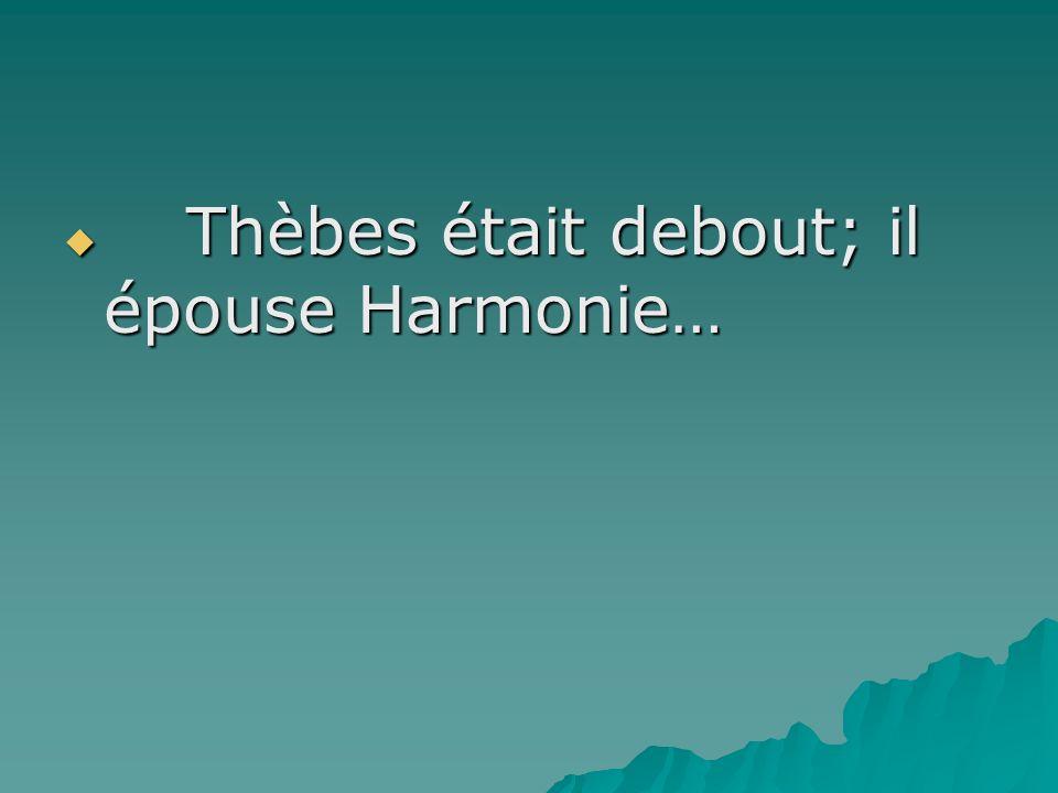 Thèbes était debout; il épouse Harmonie…