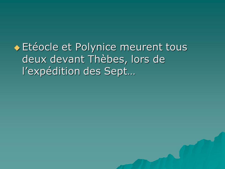 Etéocle et Polynice meurent tous deux devant Thèbes, lors de l'expédition des Sept…
