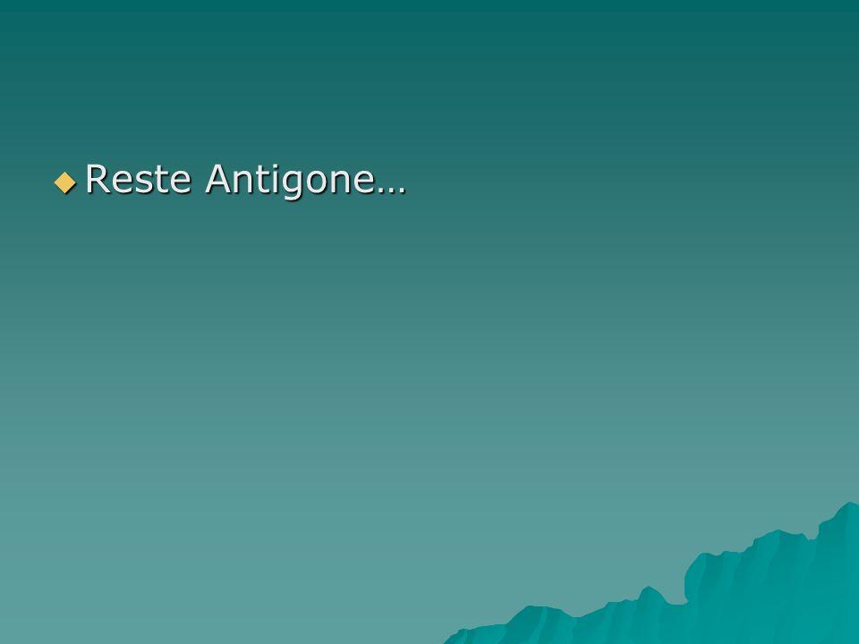 Reste Antigone…