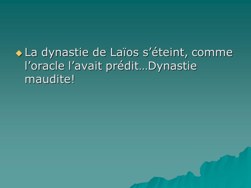 La dynastie de Laïos s'éteint, comme l'oracle l'avait prédit…Dynastie maudite!