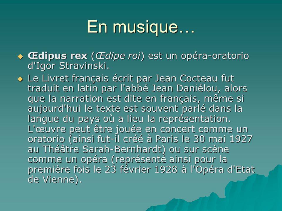 En musique… Œdipus rex (Œdipe roi) est un opéra-oratorio d Igor Stravinski.