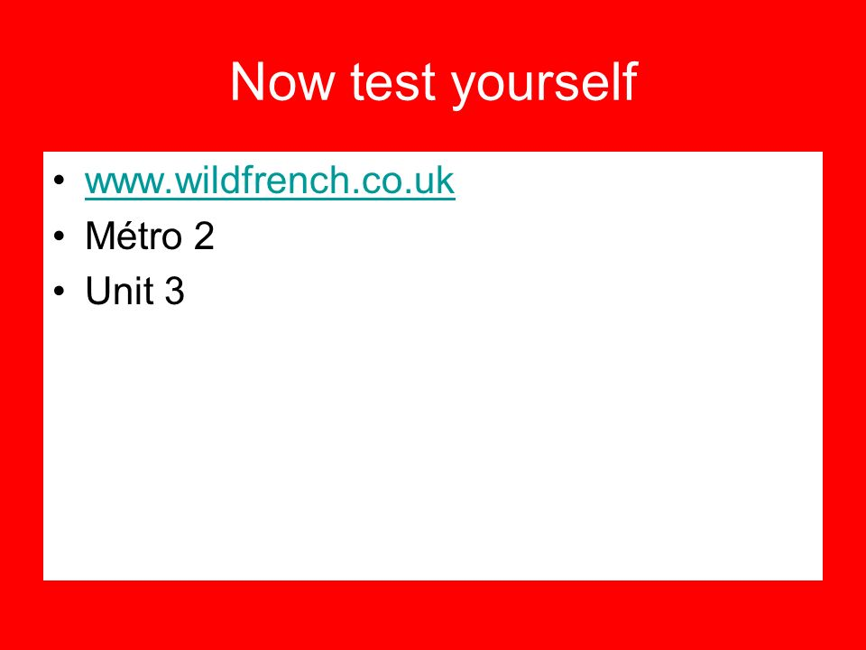 Now test yourself www.wildfrench.co.uk Métro 2 Unit 3