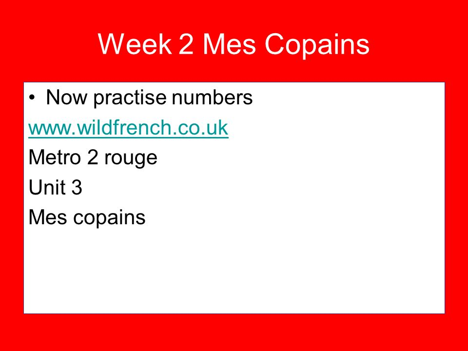 Week 2 Mes Copains Now practise numbers www.wildfrench.co.uk