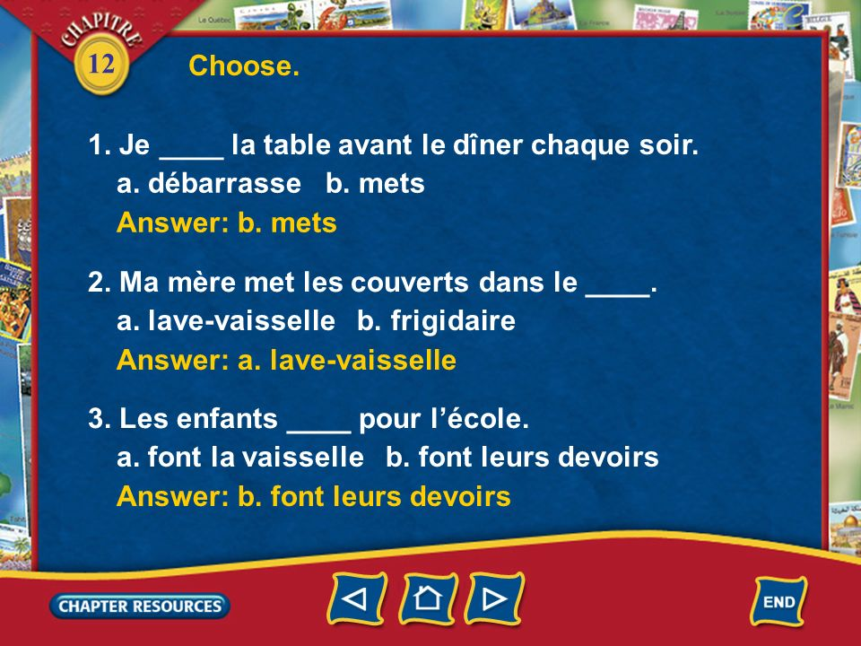 Choose. 1. Je ____ la table avant le dîner chaque soir. a. débarrasse b. mets. Answer: b. mets.