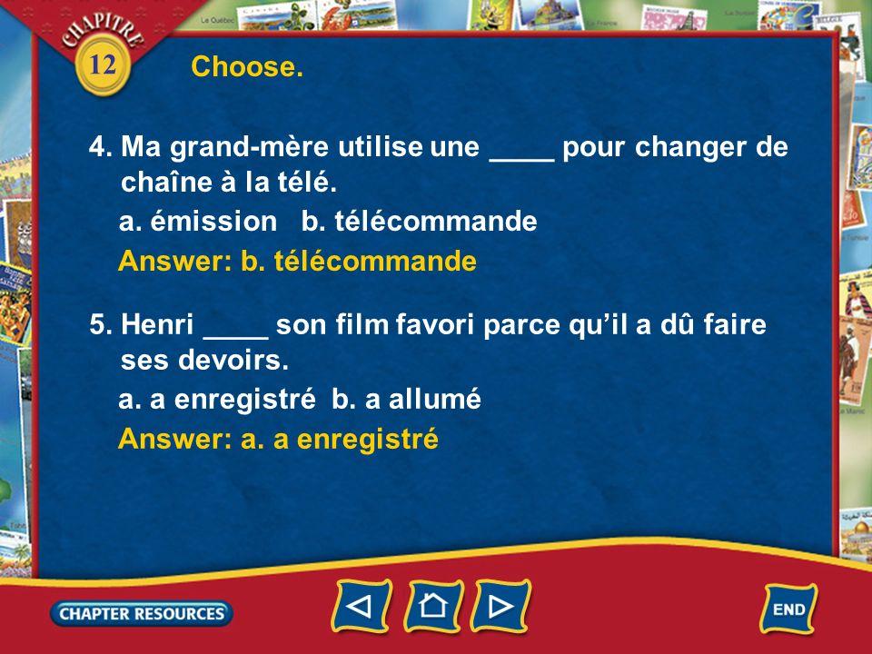 Choose. 4. Ma grand-mère utilise une ____ pour changer de. chaîne à la télé. a. émission b. télécommande.