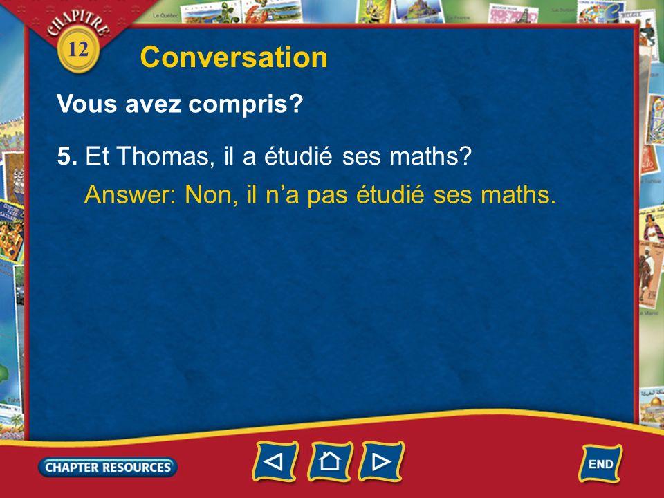Conversation Vous avez compris 5. Et Thomas, il a étudié ses maths