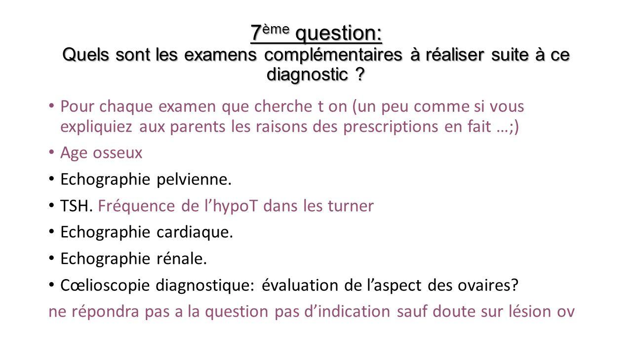 7ème question: Quels sont les examens complémentaires à réaliser suite à ce diagnostic