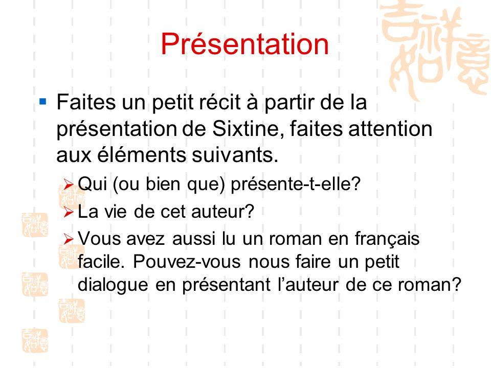 Présentation Faites un petit récit à partir de la présentation de Sixtine, faites attention aux éléments suivants.