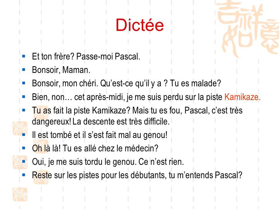 Dictée Et ton frère Passe-moi Pascal. Bonsoir, Maman.