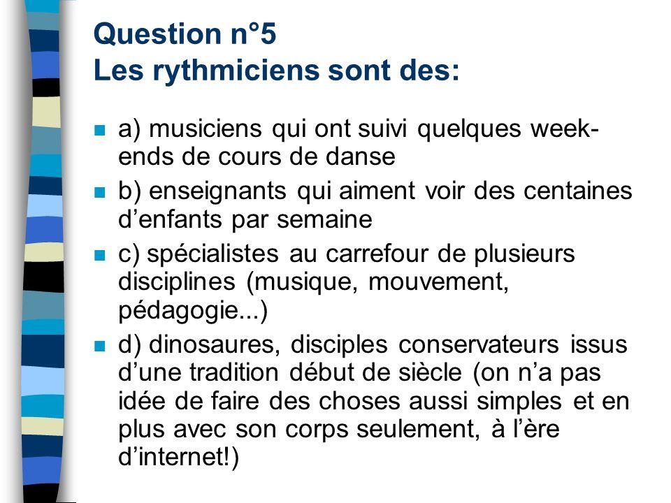 Question n°5 Les rythmiciens sont des: