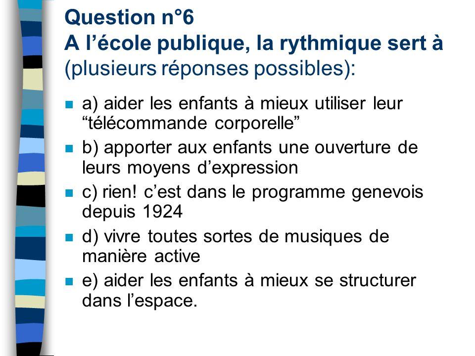 Question n°6 A l'école publique, la rythmique sert à (plusieurs réponses possibles):