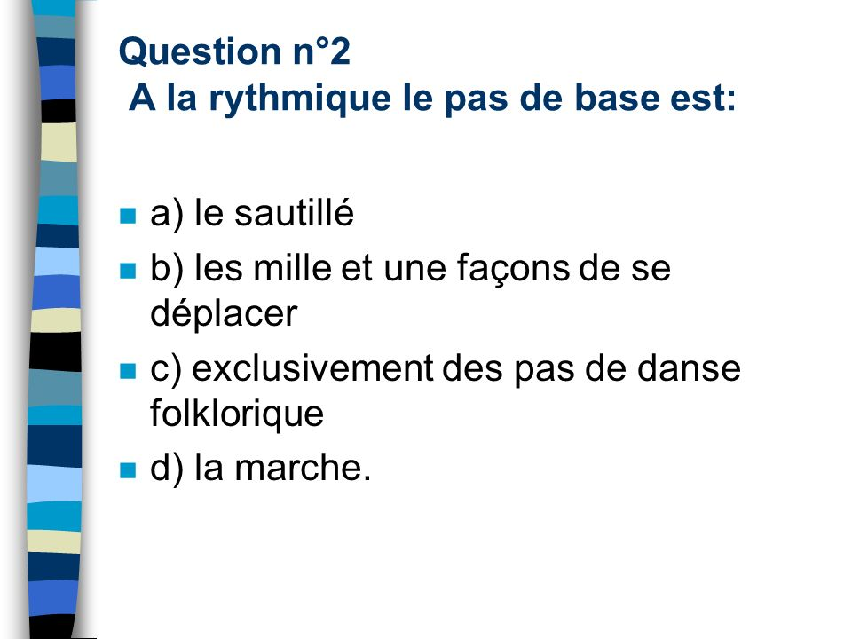 Question n°2 A la rythmique le pas de base est: